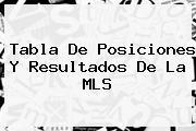 <b>Tabla De Posiciones</b> Y Resultados De La MLS