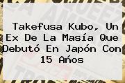 Takefusa Kubo, Un Ex De La Masía Que Debutó En Japón Con 15 Años