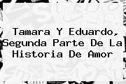 <b>Tamara Y Eduardo</b>, Segunda Parte De La Historia De Amor