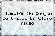 También Se Quejan De Chivas En <b>Claro Video</b>