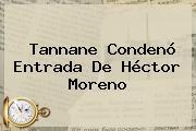 Tannane Condenó Entrada De <b>Héctor Moreno</b>