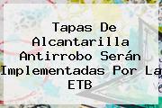Tapas De Alcantarilla Antirrobo Serán Implementadas Por La <b>ETB</b>