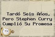 Tardó Seis Años, Pero <b>Stephen Curry</b> Cumplió Su Promesa