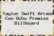 <b>Taylor Swift</b> Arrasó Con Ocho Premios Billboard