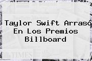 <b>Taylor Swift</b> Arrasó En Los Premios Billboard