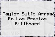 <b>Taylor Swift</b> Arrasó En Los Premios Billboard