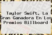 <b>Taylor Swift</b>, La Gran Ganadora En Los Premios Billboard