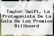 <b>Taylor Swift</b>, La Protagonista De La Gala De Los Premios Billboard