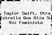 <b>Taylor Swift</b>, Otra Estrella Que Alza Su Voz Feminista