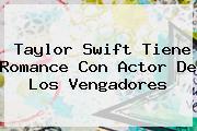 <b>Taylor Swift</b> Tiene Romance Con Actor De Los Vengadores