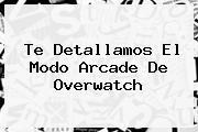 Te Detallamos El Modo Arcade De <b>Overwatch</b>