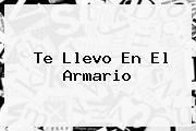 <b>Te Llevo En El Armario</b>