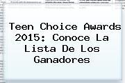 <b>Teen Choice Awards</b> 2015: Conoce La Lista De Los Ganadores