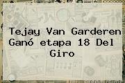 Tejay Van Garderen Ganó <b>etapa 18</b> Del <b>Giro</b>