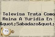 Televisa Trata Como Reina A <b>Yuridia</b> En &quot;Sabadazo&quot;