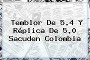 Temblor De 5.4 Y Réplica De 5.0 Sacuden Colombia
