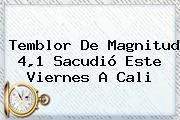 <b>Temblor</b> De Magnitud 4,1 Sacudió Este Viernes A Cali