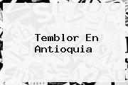 <b>Temblor</b> En Antioquia