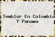 <b>Temblor En Colombia</b> Y Panama