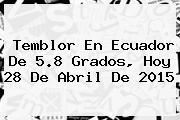 <b>Temblor</b> En Ecuador De 5.8 Grados, Hoy 28 De Abril De 2015