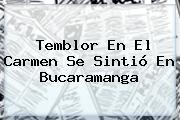 <b>Temblor</b> En El Carmen Se Sintió En <b>Bucaramanga</b>