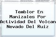 <b>Temblor</b> En Manizales Por Actividad Del Volcan Nevado Del Ruiz