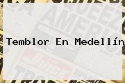 <b>Temblor</b> En Medellín