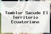 <b>Temblor</b> Sacude El Territorio Ecuatoriano
