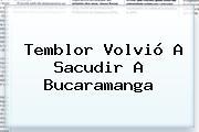 <b>Temblor</b> Volvió A Sacudir A Bucaramanga