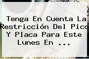 Tenga En Cuenta La Restricción Del <b>Pico Y Placa</b> Para Este Lunes En <b>...</b>