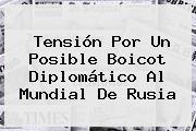 Tensión Por Un Posible Boicot Diplomático Al Mundial De <b>Rusia</b>
