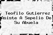 <b>Teofilo Gutierrez</b> Asiste A Sepelio De Su Abuela
