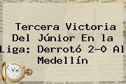 Tercera Victoria Del <b>Júnior</b> En La Liga: Derrotó 2-0 Al <b>Medellín</b>