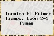 Termina El Primer Tiempo, León 2-1 <b>Pumas</b>