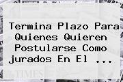 Termina Plazo Para Quienes Quieren Postularse Como <b>jurados</b> En El ...