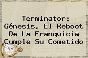 Terminator: <b>Génesis</b>, El Reboot De La Franquicia Cumple Su Cometido