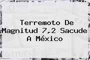 Terremoto De Magnitud 7,2 Sacude A <b>México</b>