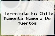 <b>Terremoto En Chile</b> Aumenta Numero De Muertos