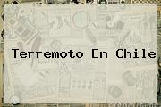 <b>Terremoto En Chile</b>