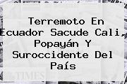 Terremoto En Ecuador Sacude Cali, Popayán Y Suroccidente Del País