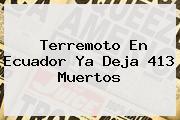 <b>Terremoto</b> En <b>Ecuador</b> Ya Deja 413 Muertos