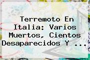 <b>Terremoto En Italia</b>: Varios Muertos, Cientos Desaparecidos Y ...