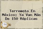 Terremoto En <b>México</b>: Ya Van Más De 150 Réplicas