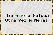 Terremoto Golpea Otra Vez A <b>Nepal</b>