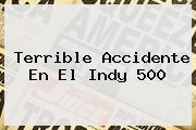 Terrible Accidente En El <b>Indy 500</b>