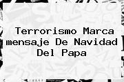 Terrorismo Marca <b>mensaje De Navidad</b> Del Papa
