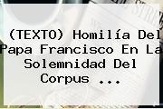 (TEXTO) Homilía Del Papa Francisco En La Solemnidad Del <b>Corpus</b> <b>...</b>