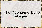 The <b>Avengers</b> Bajo Ataque