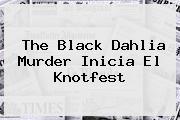 The Black Dahlia Murder Inicia El <b>Knotfest</b>