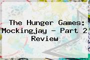 <b>The Hunger Games</b>: <b>Mockingjay - Part 2</b> Review